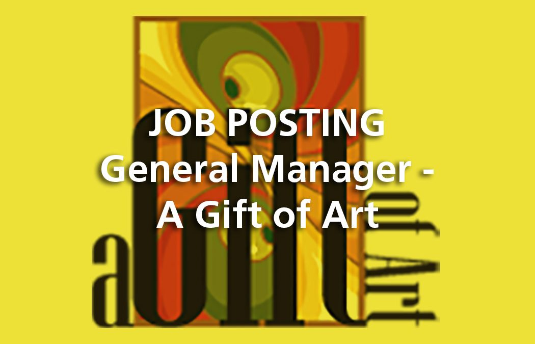 JOB POSTING:  General Manager –A Gift of Art